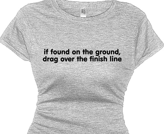 If Found on the Ground Drag Over the Finish Line