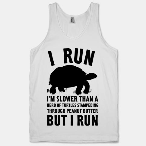 I Run I'm Slower Than A Herd Of Turtles Stampeding Through Peanut Butter But I Run