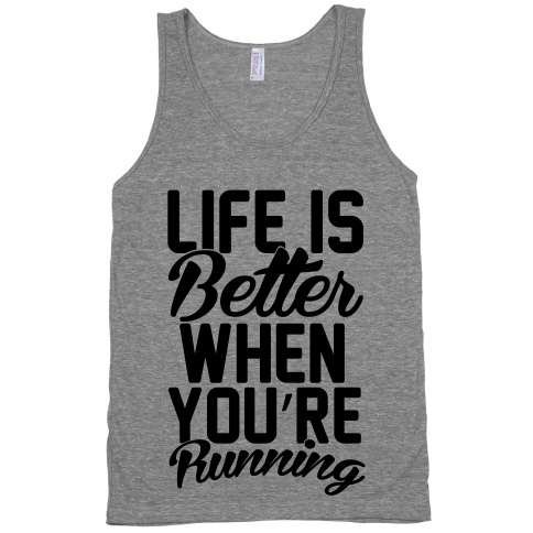 Life Is Better When You're Runing