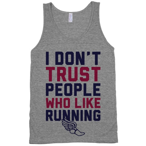 I Dont Trust People Who Like Running