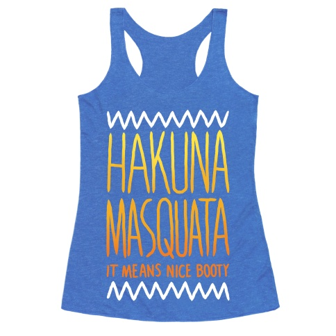 Hakuna Masquata It Means Nice Booty