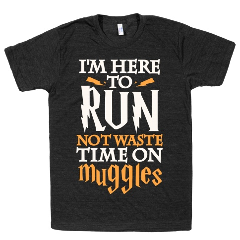 I'm Here To Run Not Waste Time On Muggles
