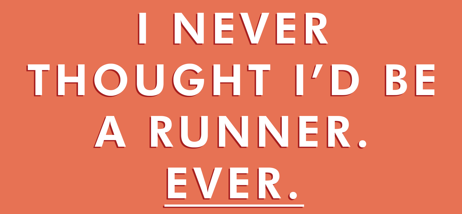I never thought id be a runner.png