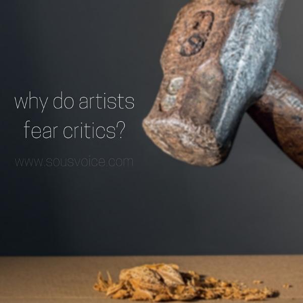 why do artists fear critics sou's voice