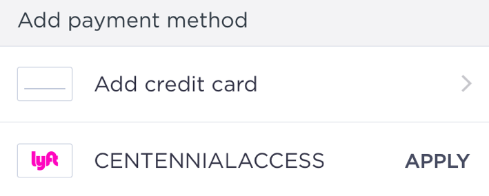 Download the Lyft app and enter the code CENTENNIALACCESS in the 'Payment' section.