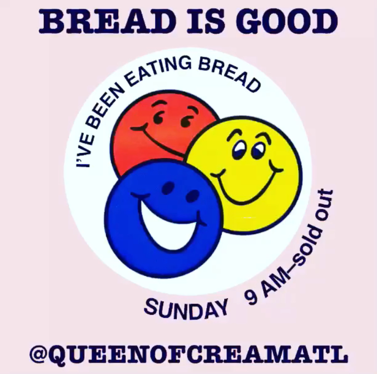 BREAD is GOOD @ Queen of Cream 10/14 - Sunday 10/14 9am till sold outBiscuit Sandwichs, Cinnamon Rolls, Toasts, Granola, Happiness
