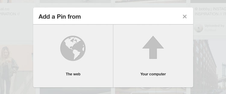 CLICK 3 Upload a pin from The Web or Your Computer