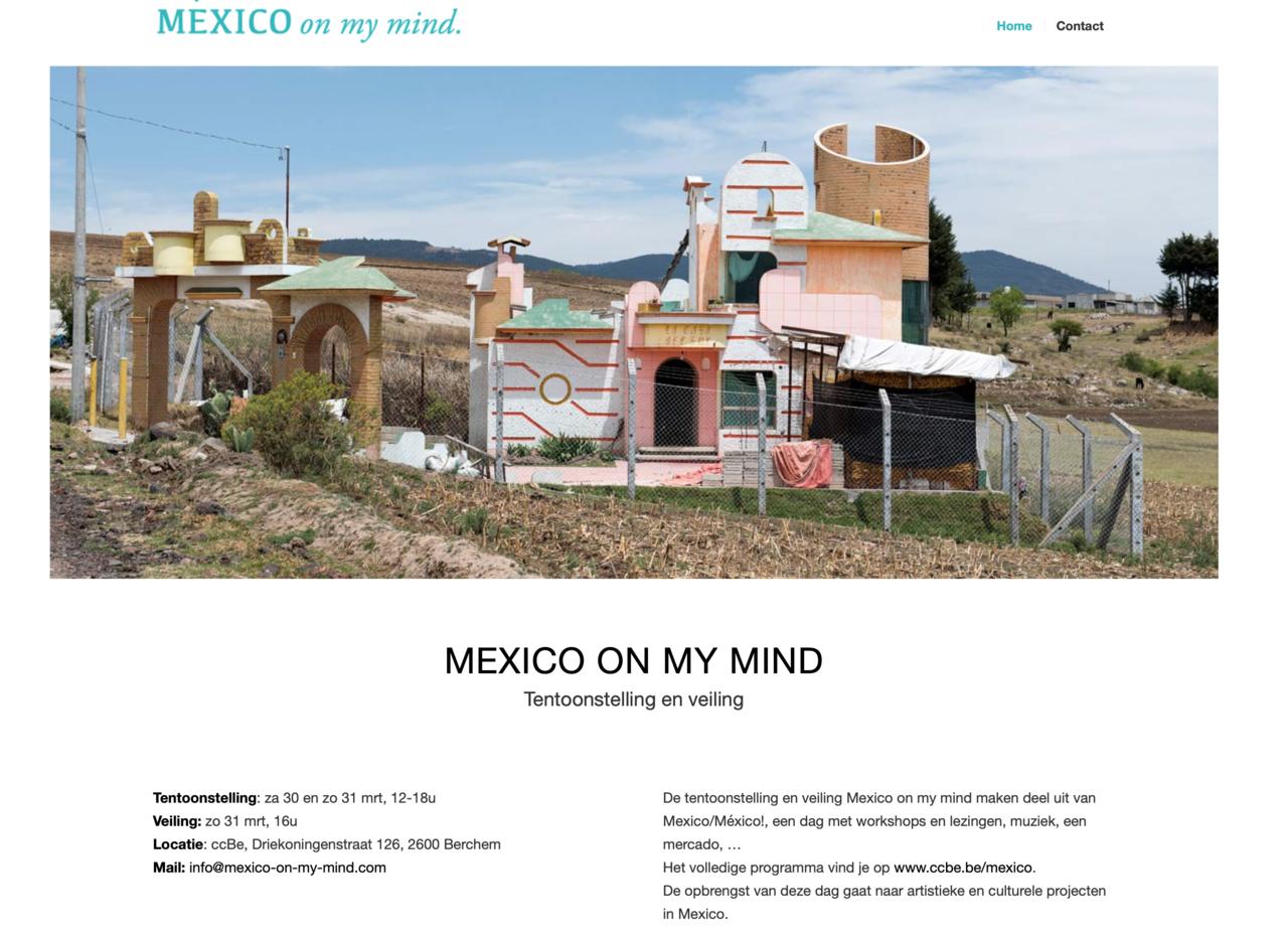 """Exhibition 'Mexico on my Mind"""" za 30 en zo 31 mrt 2019 12-18u  Veiling: zo 31 mrt, 16u Locatie: ccBe, Driekoningenstraat 126, 2600 Berchem De tentoonstelling en veiling Mexico on my mind maken deel uit van Mexico/México!, een dag met workshops en lezingen, muziek, een mercado, …   Het volledige programma vind je op  www.ccbe.be/mexico . De opbrengst van deze dag gaat naar artistieke en culturele projecten in Mexico.   Adam Wiseman / Alejandra Venegas - Geffroy / Anouk Kruithof / Arno Roncada / Ben Van den Berghe en Alexey Shlyk / Bert Danckaert / Bob Schalkwijk / Elsa Medina / Ernesto Alva / Koba De Meutter / Morelos León Celis / Nadia Naveau / Nick Andrews / Omar Barquet / Pieter Geenen / Rodrigue Mouchez / Rubén Morales Lara / Santiago Evans Canales / Tania Ximena"""