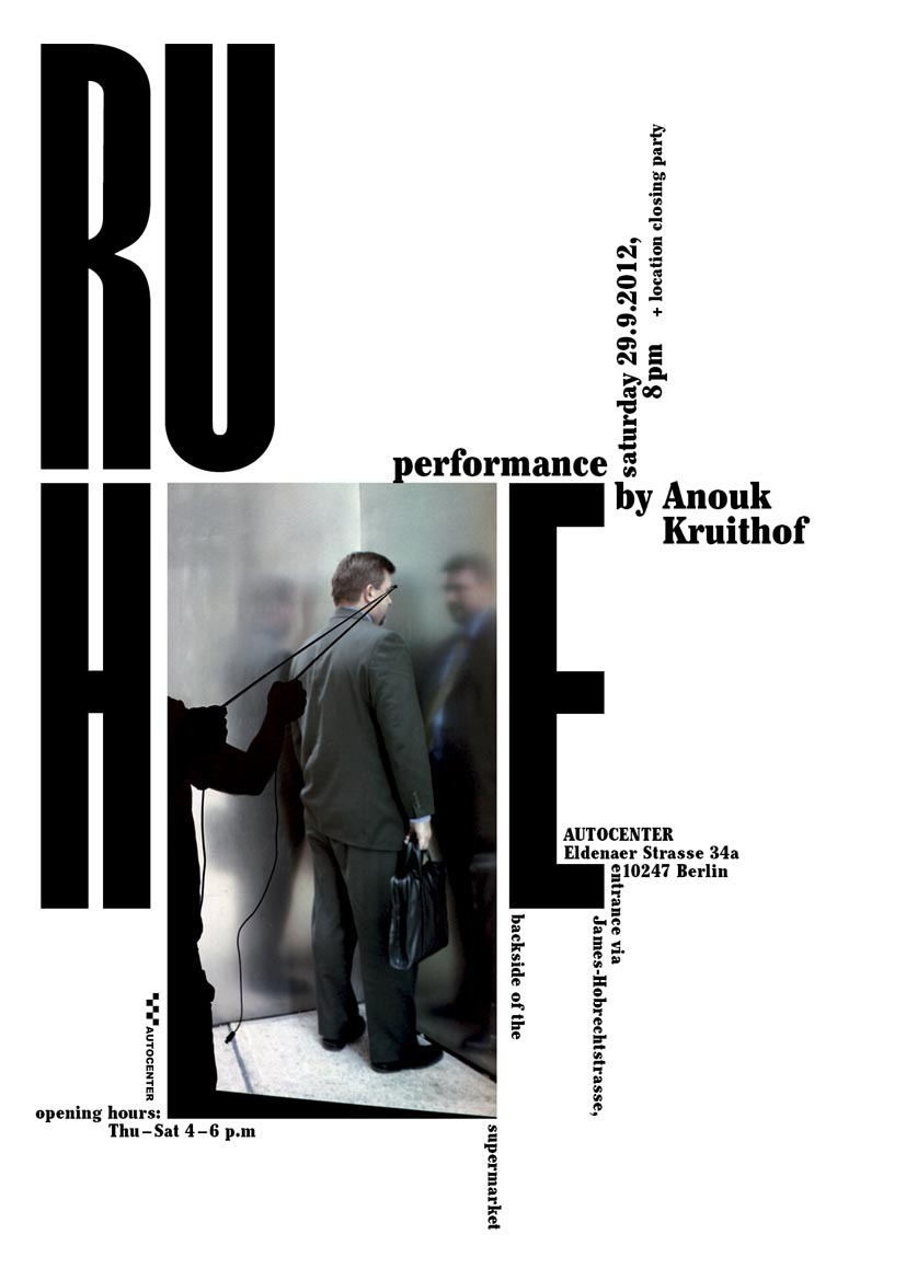 RUHE Performance by Anouk Kruithof   Sat. 29.09.2012, 9 pm    AUTOCENTER    Maik Schierloh + Joep van Liefland   Eldenaer Strasse 34 a   10247 Berlin   via James-Hobrecht-Str. above the supermarket