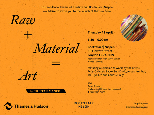 'Raw + Materials = Art' Booklaunch     On the 12th of April Boetzelaer|Nispen will host the launch of the new Thames and Hudson publication 'Raw + Materials = Art' written by Tristan Manco.     Tristan Manco showcases the work of 38 truly innovative and inspirational artists who use low-cost, low-tech media and often totally original techniques to produce work that defies categorization and pushes the boundaries of art itself. Many of them repurpose utilitarian or scrap materials, from unglamorous items of domestic waste, found wood and even organic detritus such as skin and nails to recycled toys, books, skateboards, firecrackers and lights. Others show creative approaches to traditional or proven media such as paper, stone, concrete and steel. The ingeniously crafted and thought-provoking results range across a broad spectrum, from intimate paper collages to large public sculptures constructed from discarded wood. Anyone fascinated by the extraordinary creativity currently emerging at the raw edge of contemporary art will find this book compelling reading. Raw + Materials = Art: Found, Scavenged and Upcycled, features a selection of works icluding the work of Peter Callesen, Zadok Ben-David, Anouk Kruithof, Jae-Hyo Lee and Carlos Zuniga.