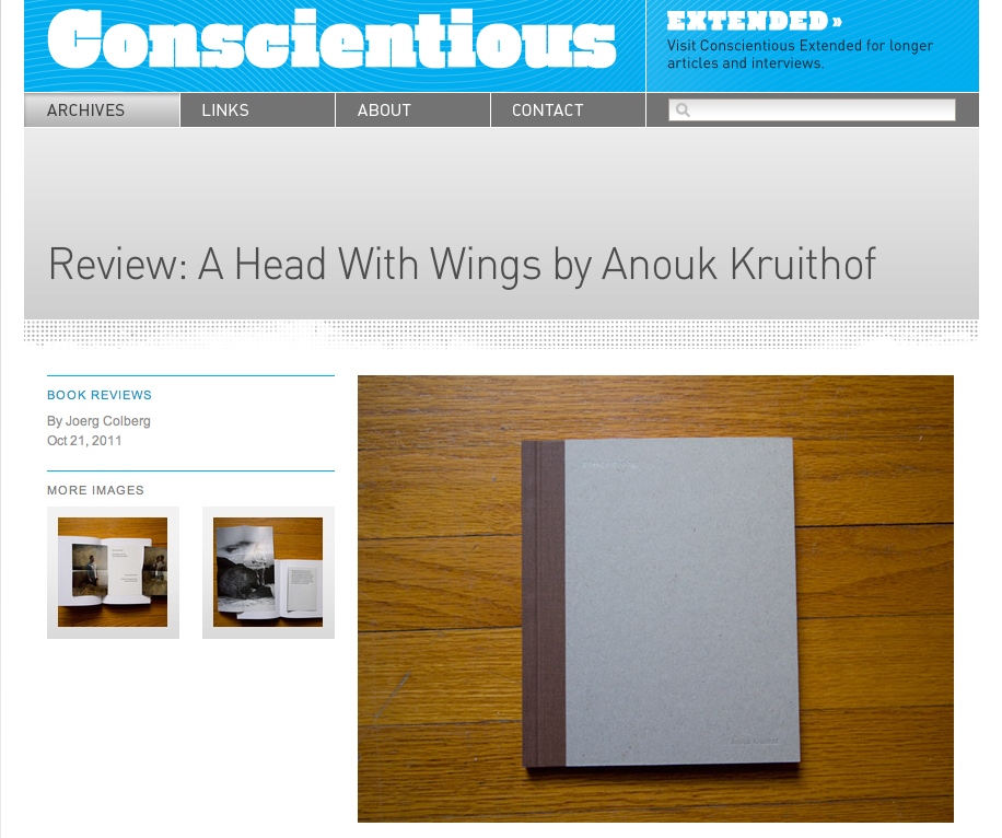 """Joerg Colberg on Conscientious about my new book: """"a head with wings"""" …. """"I'm very excited about the book. The possibilities and the promise of the medium photobook are shown very clearly. Kudos to Anouk Kruithof and to publisher Alec Soth for fearlessly pushing the boundaries!""""….   read the whole review   HERE"""