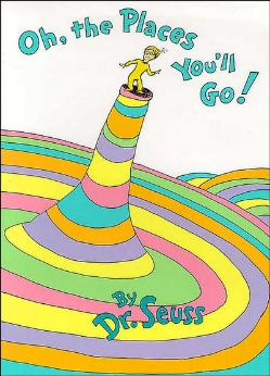 """""""Oh the Places You'll Go"""" - Dr. Seuss"""