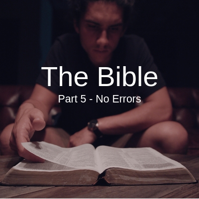 The Bible sermon series.  Part 5 - No Errors