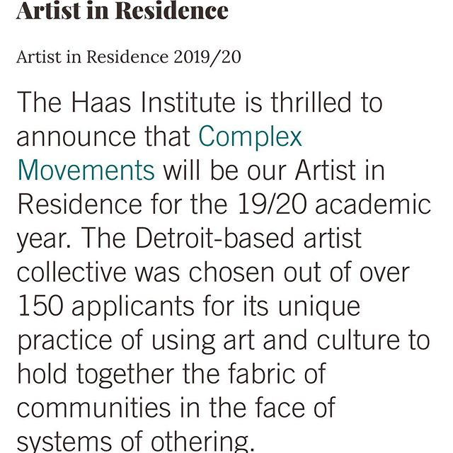Complex Movements is proud to announce that we will be the 2019/2020 Haas Institute Artists in Residence at the University of California in Berkeley. This unique experience will allow us to deepen our work as a collective. It will also deepen our collaborative work with Mama Aneb and Siwatu as we continue to develop our series of projects sparked by Mama Aneb's book Tower and Dungeon. We are excited to use this time to build and strengthen connections between the amazing work happening in the Bay with Detroit. We will keep you posted on developments about the residency as it progresses. It was an honor to considered with the other three amazing finalists, Janani Balasubramanian, Leslie Dreyer, jackie sumell.  #repost @cmplxmvmnts