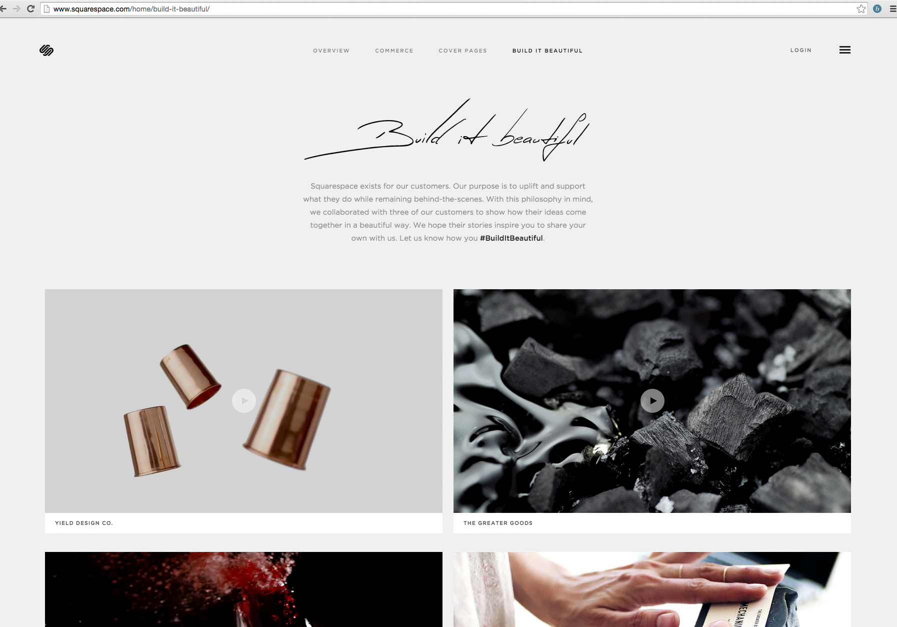 """""""Squarespace exists for our customers. Our purpose is to uplift and support what they do while remaining behind-the-scenes. With this philosophy in mind, we collaborated with three of our customers to show how their ideas come together in a beautiful way. We hope their stories inspire you to share your own with us. Let us know how you #BuildItBeautiful."""""""