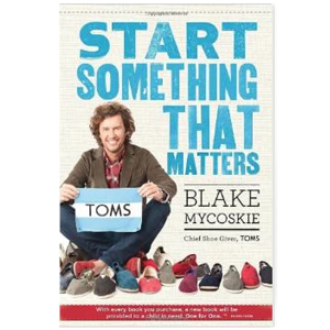 "Start something that matters   This book is ""Start Something That Matters"" by Blake Mycoskie.  Blake is the founder of Toms which is a one for one company - for every pair of shoes it sells it donates a pair to someone in need. Get inspired! Buy this book!     BUY THIS BOOK"