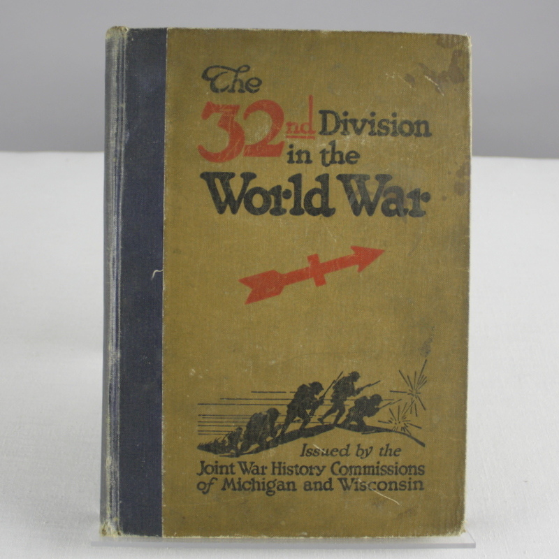 """""""The 32nd Division in the World War"""" issued by the Joint War History Commissions of Michigan and Wisconsin, covering the acitivites of the 32nd Division during World War I, 1917-1919"""