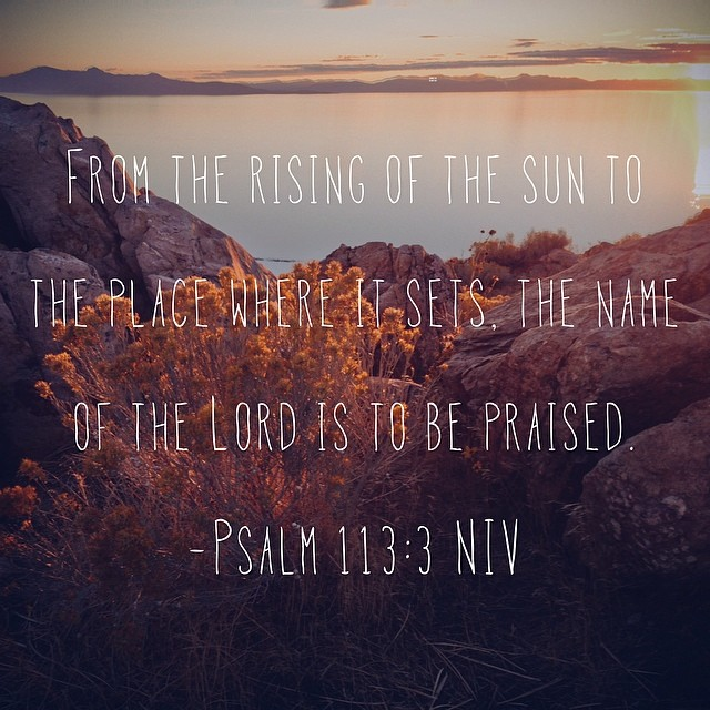From the rising to the setting of the sun... #psalms #praise