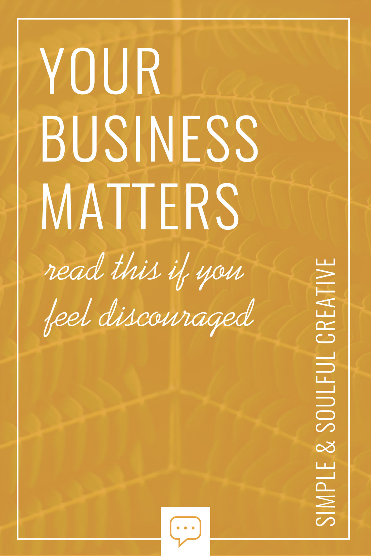 Why your business matters. Read this if you feel discouraged. Simple & Soulful Creative.