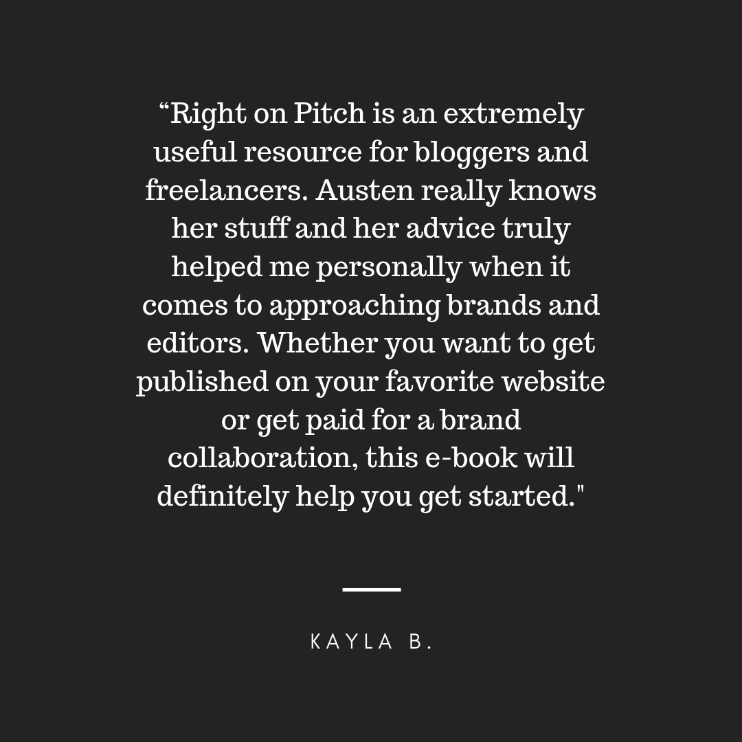 """Right on Pitch is an extremely useful resource for bloggers and freelancers. Austen really knows her stuff and her advice truly helped me personally when it comes to approaching brands and editors. Whether you want .jpg"