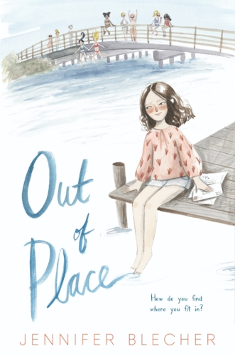 OUT OF PLACE - how do you find where you fit in by Jennifer Blecher Middle grade novel published by HarperCollins