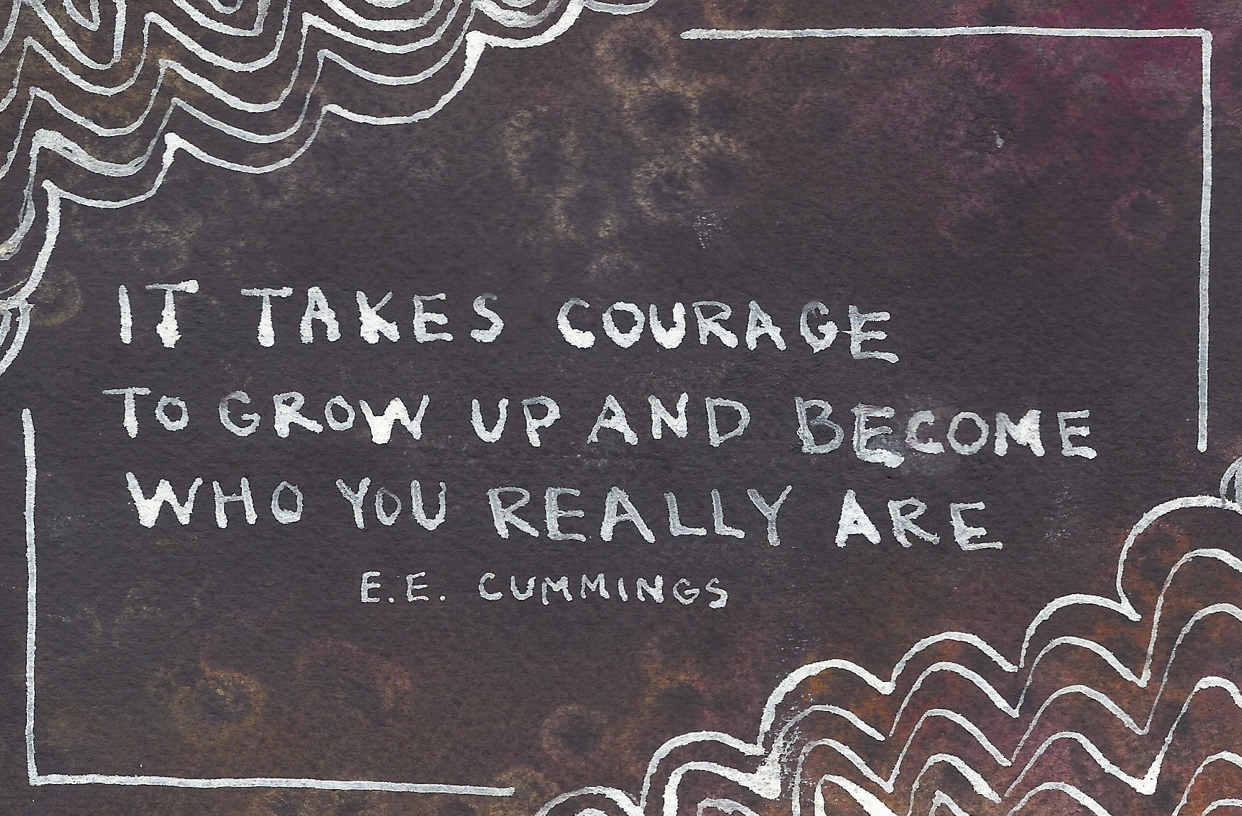 """""""It takes courage to grow up and become who you really are."""" - e.e. cummings //www.lydiamakepeace.com"""