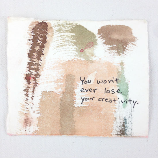 You won't ever lose your creativity.