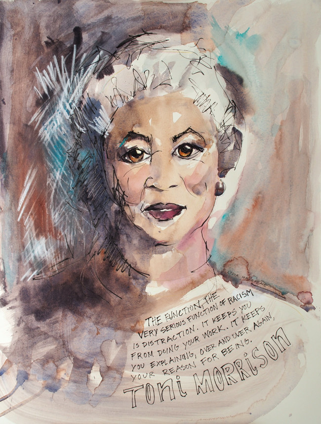 "Portrait of Toni Morrison with quote. ""The function, the very serious function of racism is distraction. It keeps you from doing your work. It keeps you explaining, over and over again, your reason for being."" (2019, Watercolor and ink on paper, 18"" x 24"", by Lydia Makepeace)"