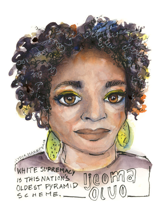 "Portrait of Ijeoma Oluo with quote. ""White Supremacy is this nation's oldest pyramid scheme."" (2019, Watercolor and ink on paper, 8.75"" x 12"", by Lydia Makepeace)"