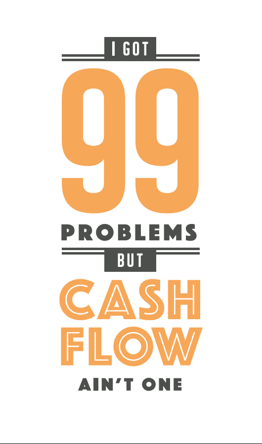 I got 99 problems but cashflow ain't one