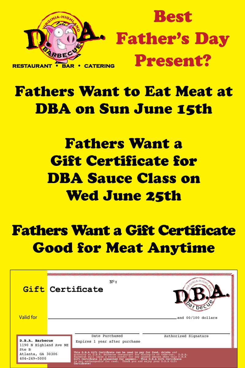 Wanna be dad's favorite this year? A gift certificate from D.B.A. Barbecue makes the perfect present for good ole dad. Better yet...go ahead and reserve a table for Father's Day - Sunday, June 15th! Call or email us: 404.249.500 or info@dbabbq.com