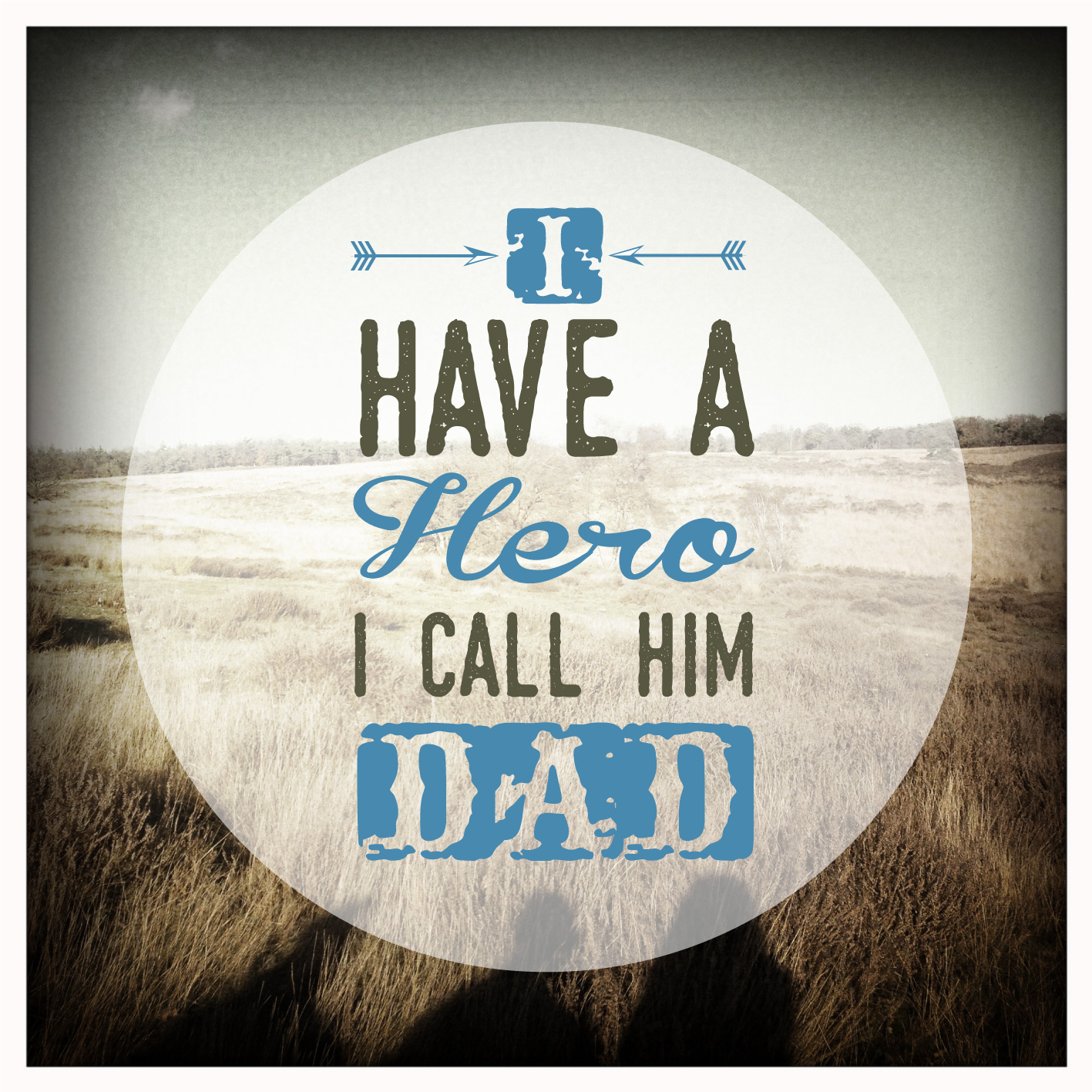 Quote: I have a hero I call him dad.
