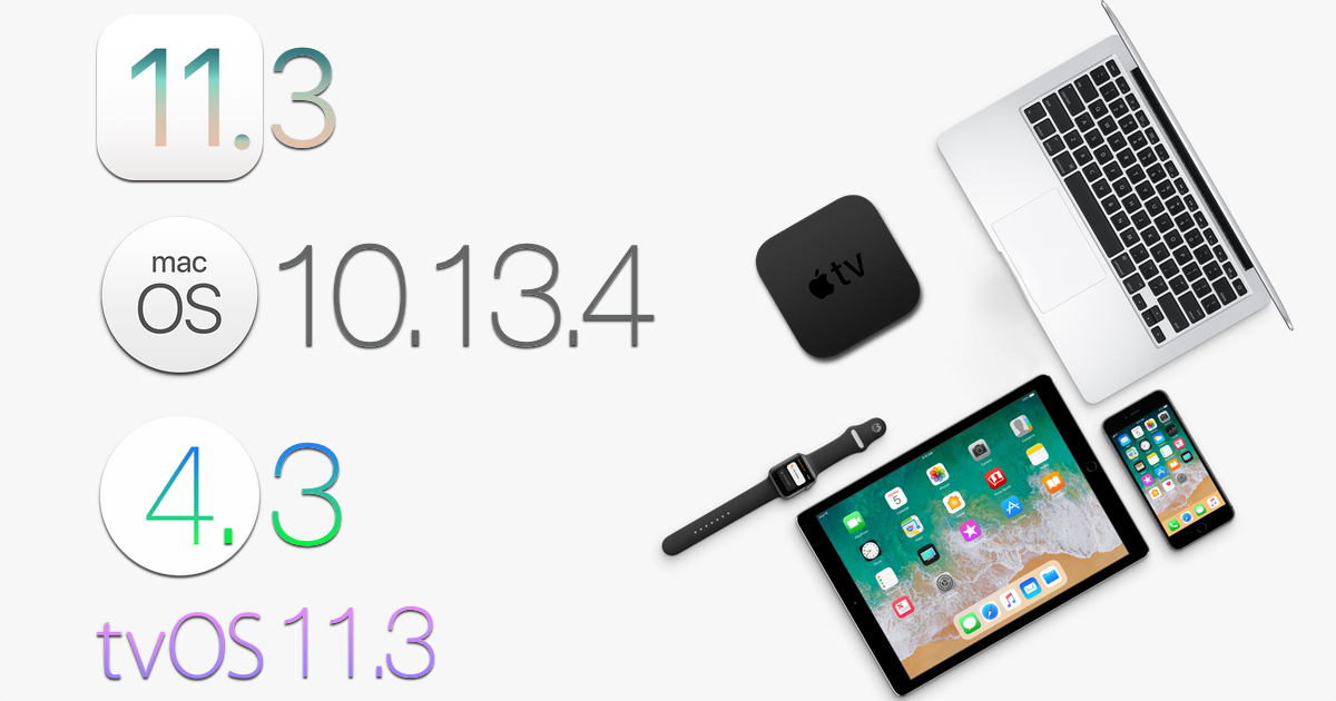 iOS 11.3 macOS 10.13.4 watchOS 4.3 tvOS 11.3.png