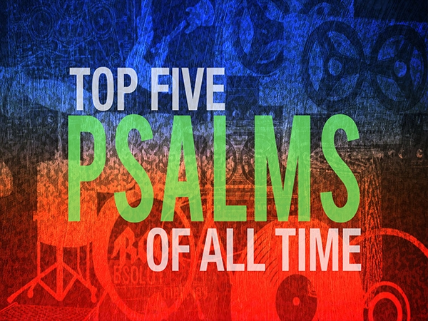 TOP 5 PSALMS   5 week series on the Psalms