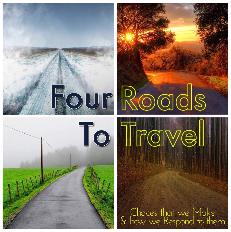 FOUR ROADS TO TRAVEL   A 4 week series about decisions
