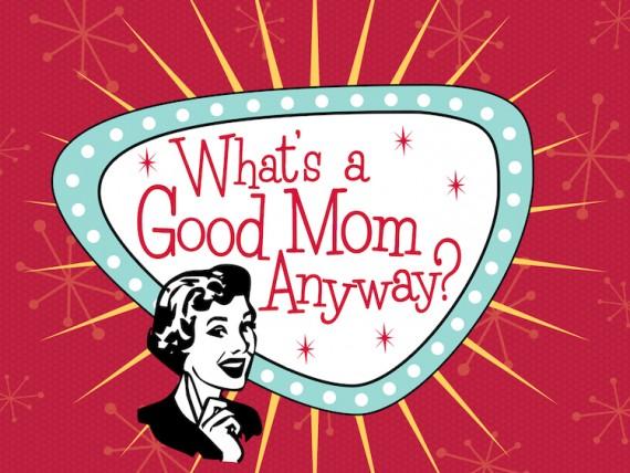 whats-a-good-mom-anyway-sermon-title-sm-570x428.jpg