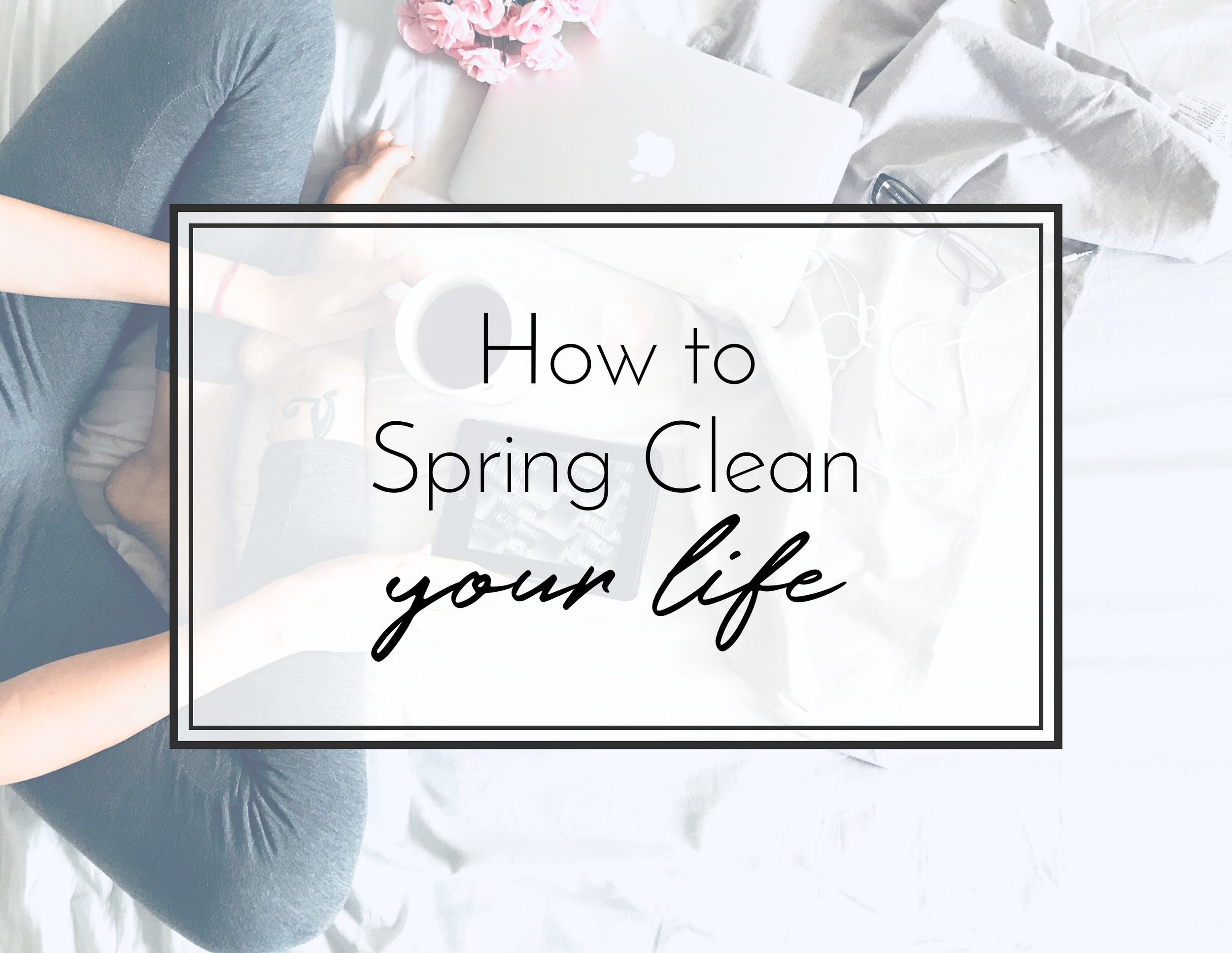 How to Spring Clean Your Life - 7 Day Plan to Clutter-Free Mind, Body and Space