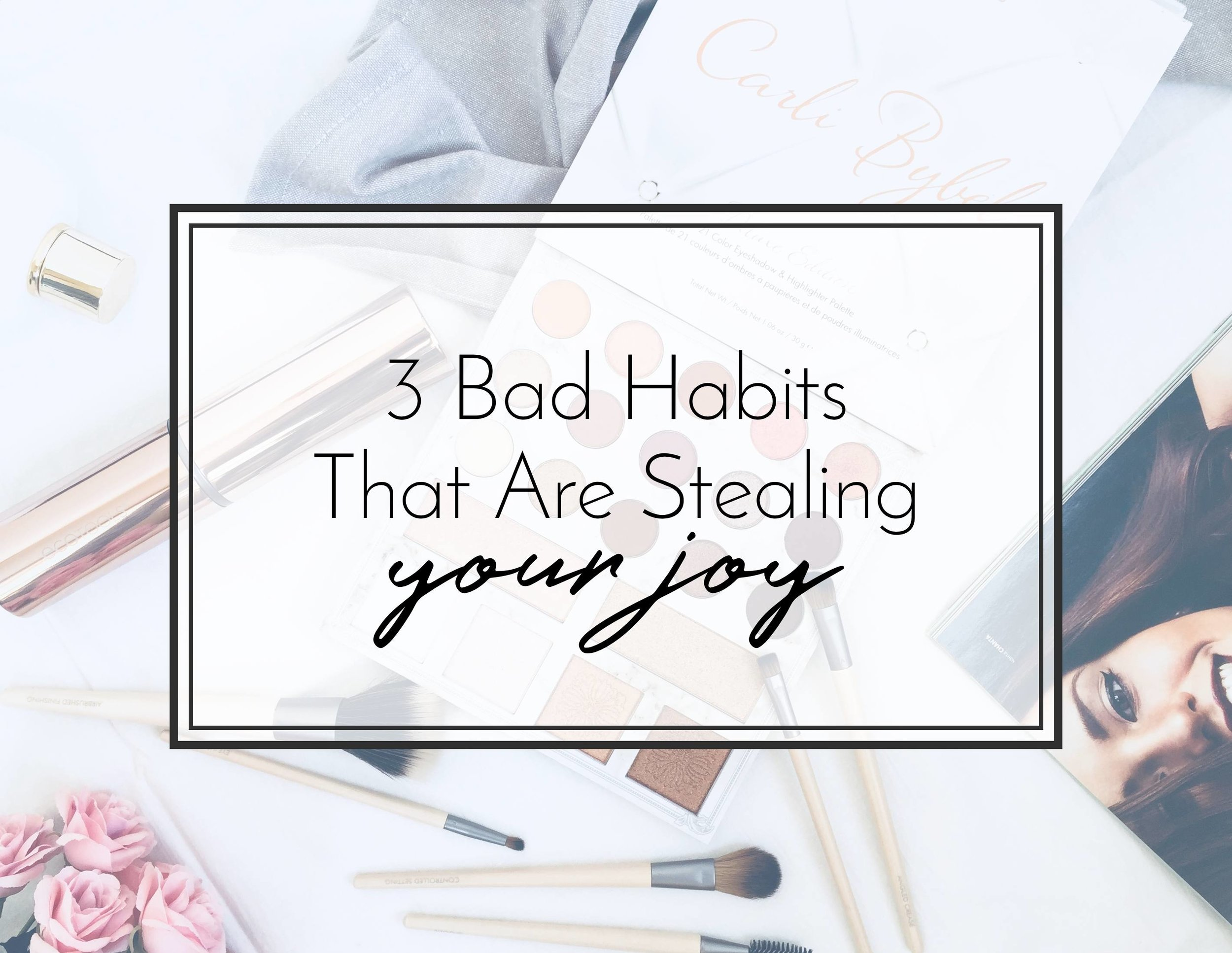 Bad Habits That Are Stealing Your Joy Plus How To Overcome Them