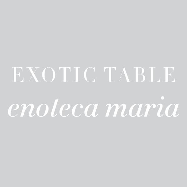 Exotic Table: Enoteca Maria