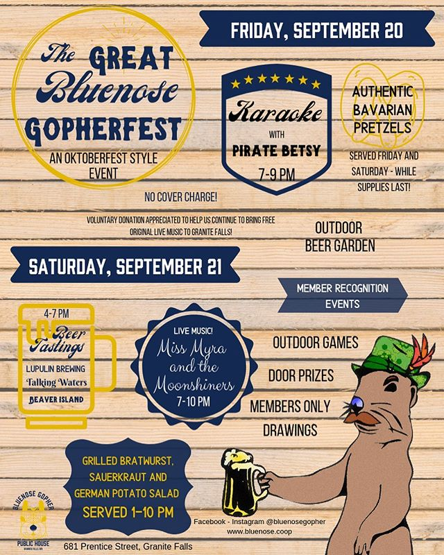 Today begins the countdown to the GREAT Bluenose GOPHERFEST (Yes it must always be written in caps) September 20-21! Go to our Facebook page and LIKE and SHARE this post to win a $30 GIFT CERTIFICATE!!! (Must share original post from Bluenose Gopher Public House Facebook page). Friday night is Karaoke with our very own Betsy Pardick with authentic Bavarian pretzels being served! Saturday we have our outdoor beer garden, games, brats on the grill, FREE beer tastings from some AWESOME breweries and great live music from Miss Myra and the Moonshiners! #greatgopherfest #oktoberfest #granitefallsmn #winprizes #livemusic #missmyraandthemoonshiners #beertasting #talkingwaters #beaverislandbrewing #lupulinbrewing  #brokenclockbrewcoop