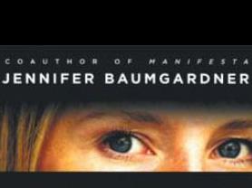 Looking Both Ways with Jennifer  Baumgardner   Feministing , 4/16/07