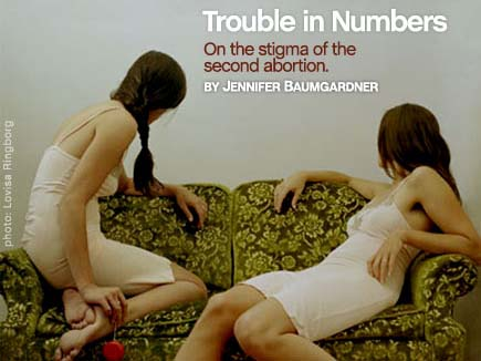 Trouble in Numbers: The Stigma of the Second Abortion  Nerve , 11/15/05