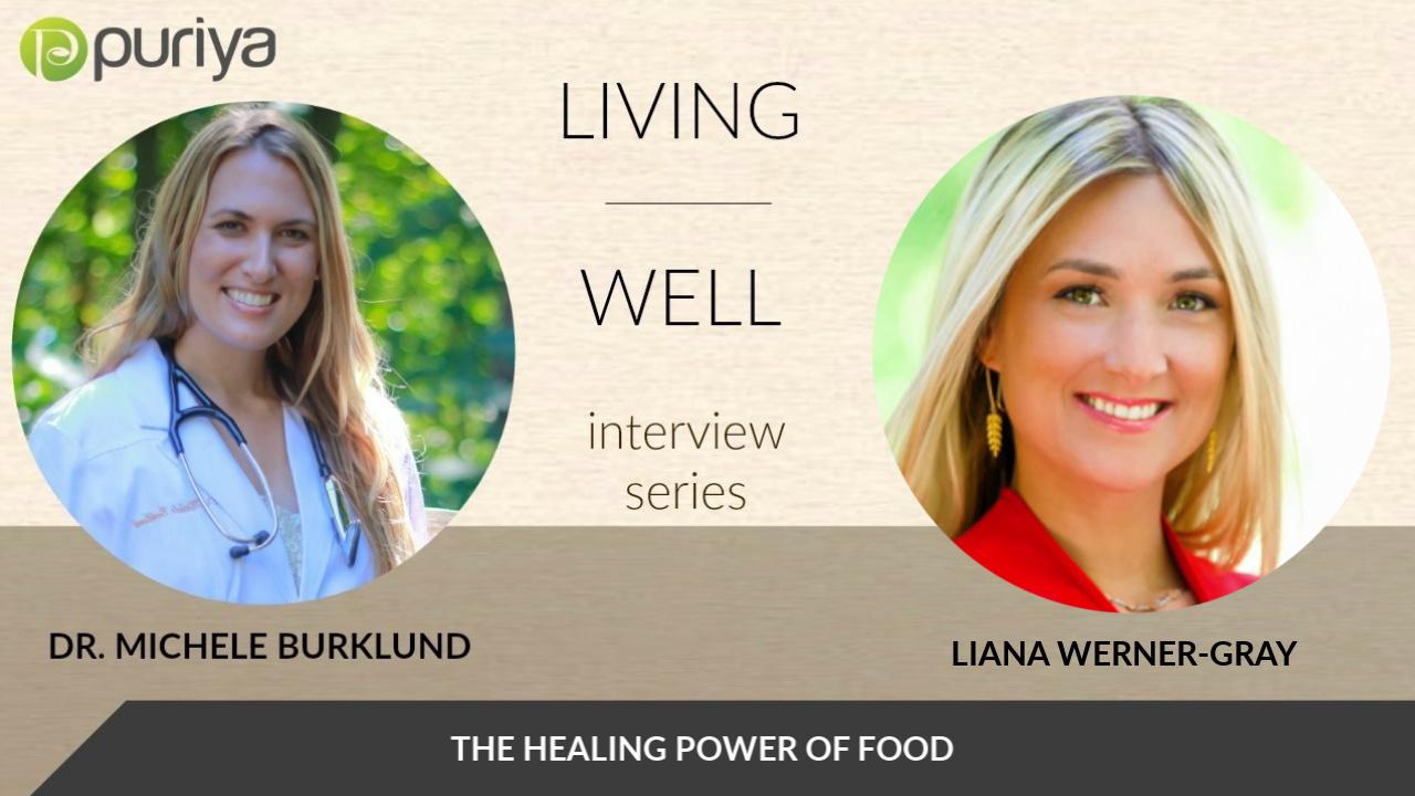 LIANA WERNER GRAY AND DR. MICHELE BURKLUND TALK HEALING FOODS