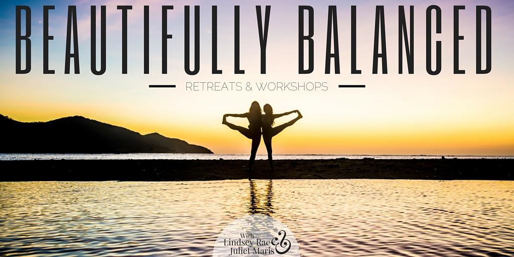 Beautifully Balanced Retreats & Workshops with Lindsey Rae & Juliet Maris