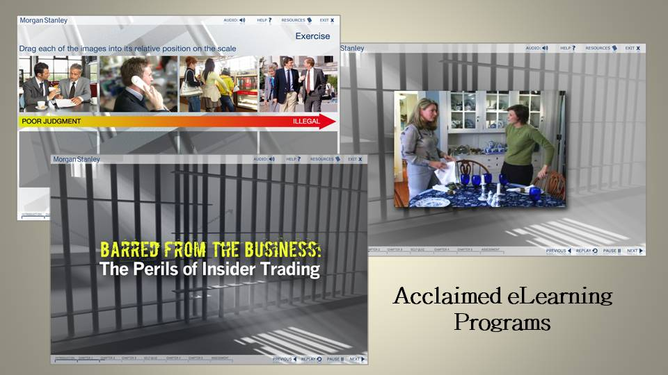 """2007 Compliance Training """"Barred From the Business""""     Insider Trading- mandatory course. The viewer is offered several real-life vignettes to help relate to situations."""