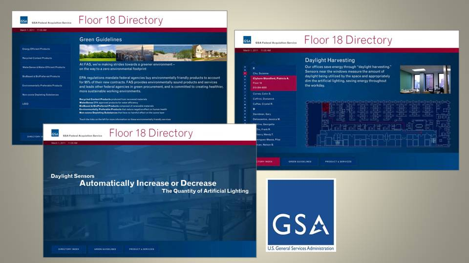 GSA Floor Director  y-  Grandview designed and built an interactive directory to help visitors navigate the GSA offices at 26 Federal Plaza. We also used the directory to highlight the LEED-certified elements of the new office designed by Goshow Architects