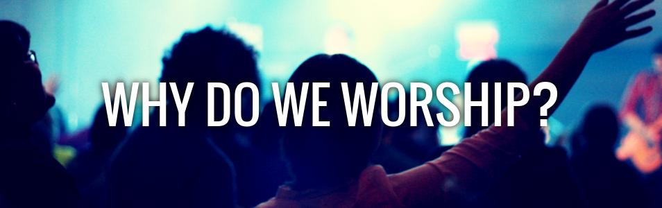 whydoweworship.png