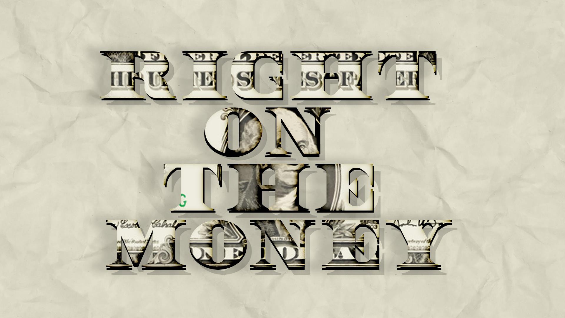 RIGHT ON THE MONEY.jpg