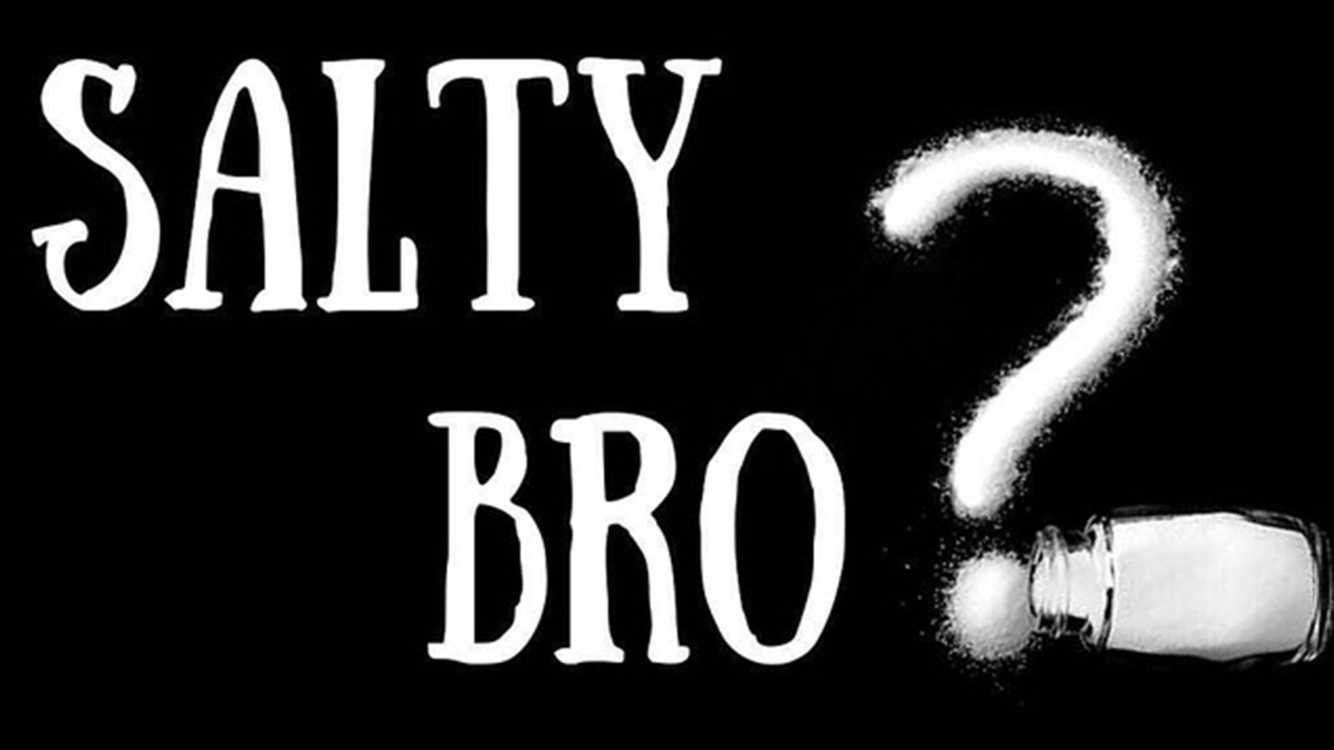 SALTY BRO.jpg