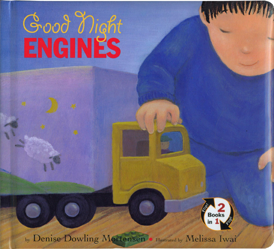 Good Night Engines/Wake Up Engines  Two kid's-eye-view tales about what different kinds of engines do all day — and night — are now combined in one book! Toddlers will love this innovative format with its tear-proof cardstock pages and soft, padded cover. When they've finished identifying all the cars, trucks, planes, and trains in one story, they can flip the book over to read the other!    HMH Books for Young Readers ; Board book edition 2011    ISBN: 0547510764